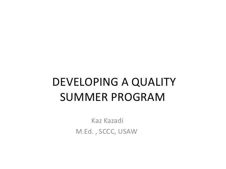 DEVELOPING A QUALITY SUMMER PROGRAM  Kaz Kazadi M.Ed. , SCCC, USAW