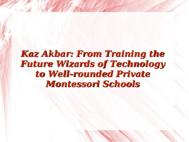 Kaz Akbar: From Training theKaz Akbar: From Training the Future Wizards of TechnologyFuture Wizards of Technology to Well-...