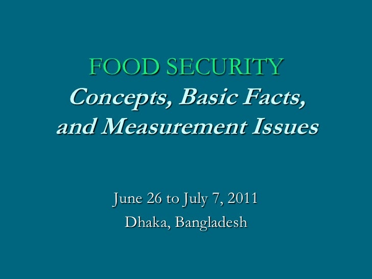 FOOD SECURITY Concepts, Basic Facts,and Measurement Issues     June 26 to July 7, 2011       Dhaka, Bangladesh