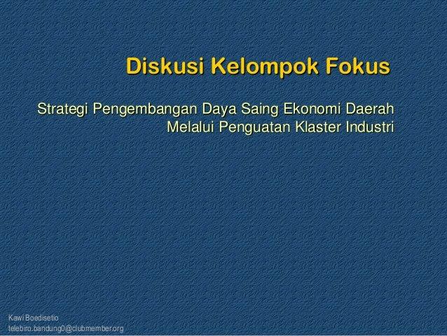 Kawi Boedisetio telebiro.bandung0@clubmember.org Diskusi Kelompok Fokus Strategi Pengembangan Daya Saing Ekonomi Daerah Me...