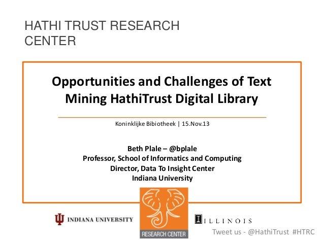 HATHI TRUST RESEARCH CENTER  Opportunities and Challenges of Text Mining HathiTrust Digital Library Koninklijke Bibiotheek...