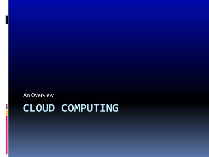 An OverviewCLOUD COMPUTING