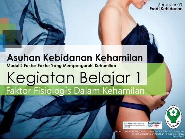 Faktor Fisiologis Dalam Kehamilan Semester 03 Badan Pengembangan dan Pemberdayaan Sumber Daya Manusia Pusat Pendidikan dan...