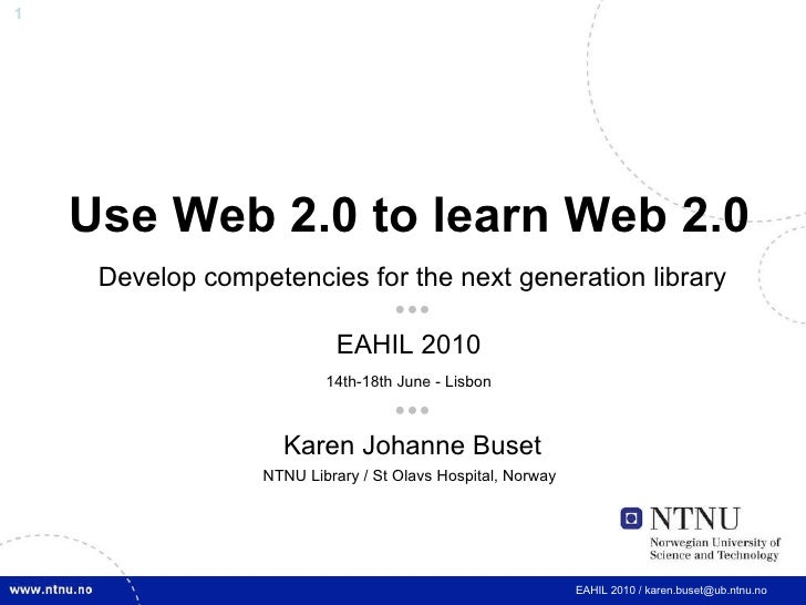 Use Web 2.0 to learn Web 2.0   Develop competencies for the next generation library  EAHIL 2010  14th-18th June - Lisbo...