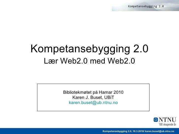 Bibliotekmøtet på Hamar 2010 Karen J. Buset, UBiT [email_address] Kompetansebygging 2.0   Lær Web2.0 med Web2.0