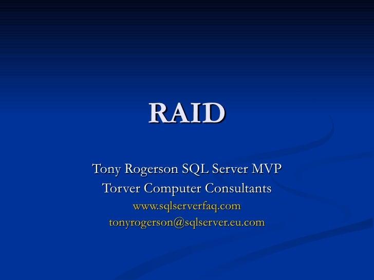 RAID Tony Rogerson SQL Server MVP Torver Computer Consultants www.sqlserverfaq.com [email_address]