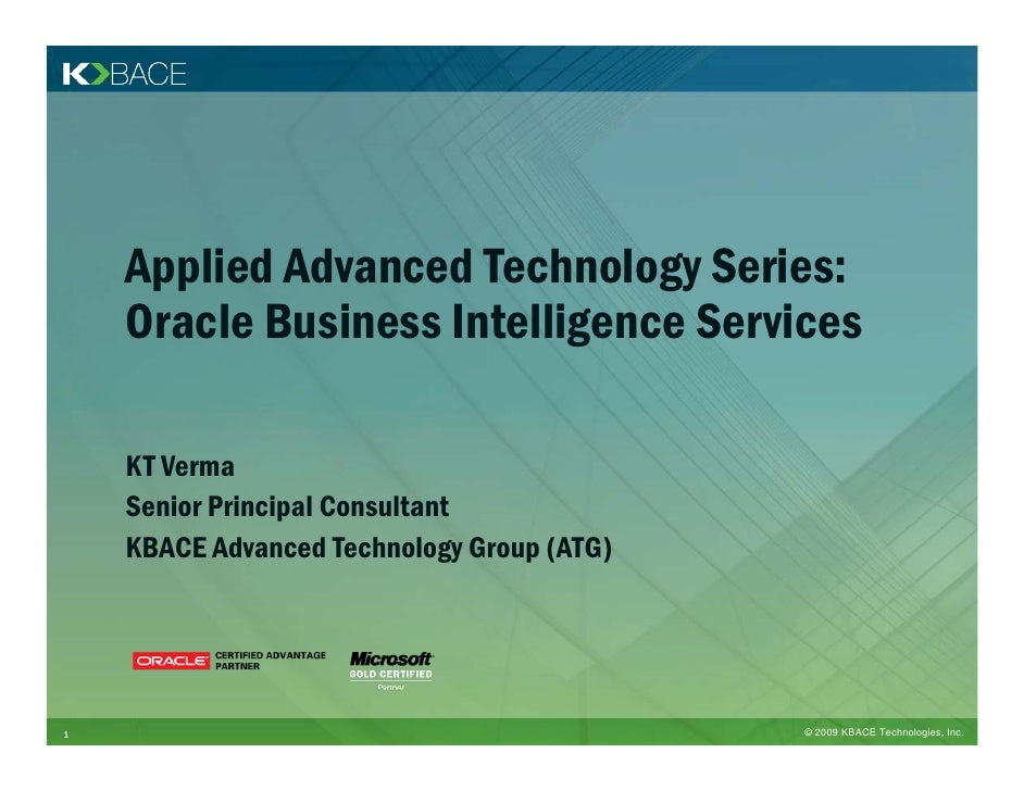 Applied Advanced Technology Series:     Oracle Business Intelligence Services      KT Verma     Senior Principal Consultan...