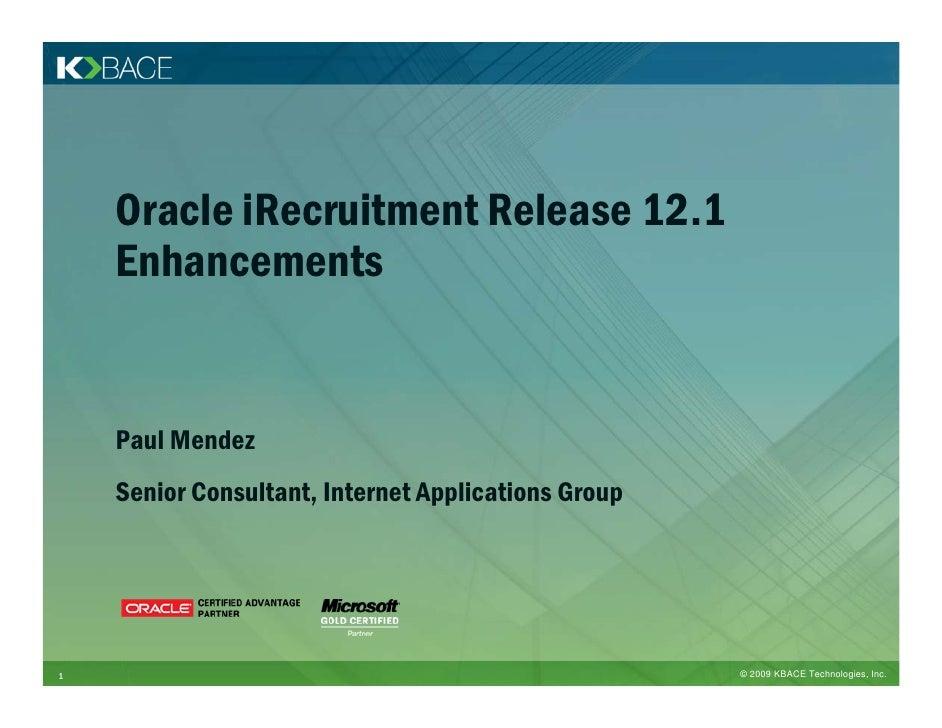 Oracle iRecruitment Release 12.1     Enhancements       Paul Mendez     Senior Consultant, Internet Applications Group    ...