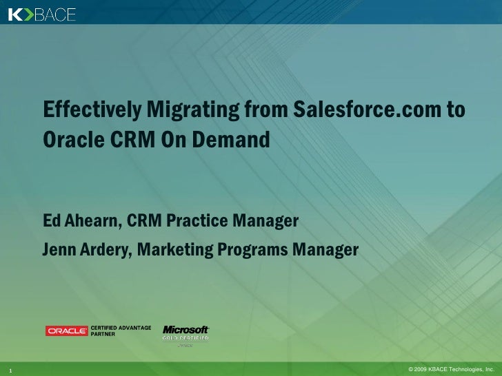 Effectively Migrating from Salesforce.com to     Oracle CRM On Demand       Ed Ahearn, CRM Practice Manager     Jenn Arder...
