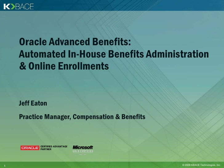 Oracle Advanced Benefits:     Automated In-House Benefits Administration     & Online Enrollments       Jeff Eaton     Pra...