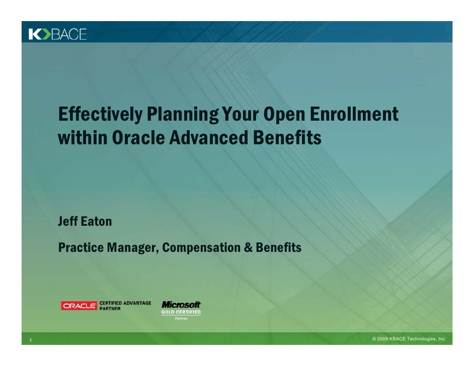 Effectively Planning Your Open Enrollment     within Oracle Advanced Benefits       Jeff Eaton     Practice Manager, Compe...