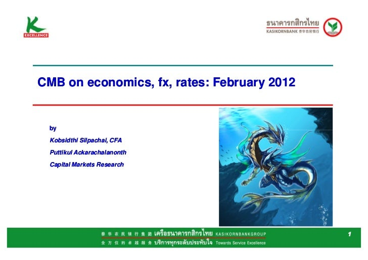 CMB on economics, fx, rates: February 2012 by Kobsidthi Silpachai, CFA Puttikul Ackarachalanonth Capital Markets Research ...