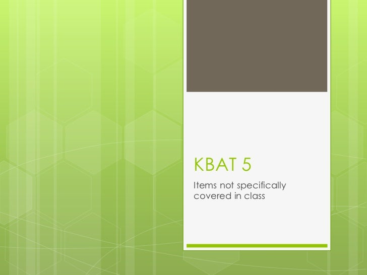 KBAT 5Items not specificallycovered in class