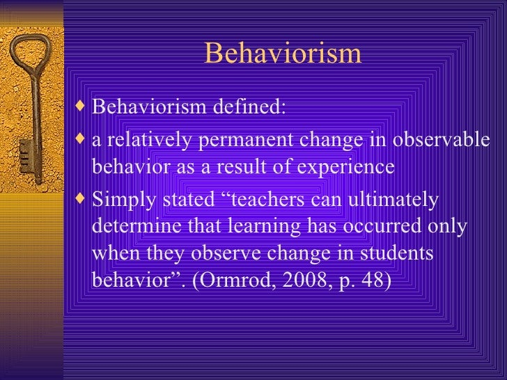 Behaviorism <ul><li>Behaviorism defined: </li></ul><ul><li>a relatively permanent change in observable behavior as a resul...