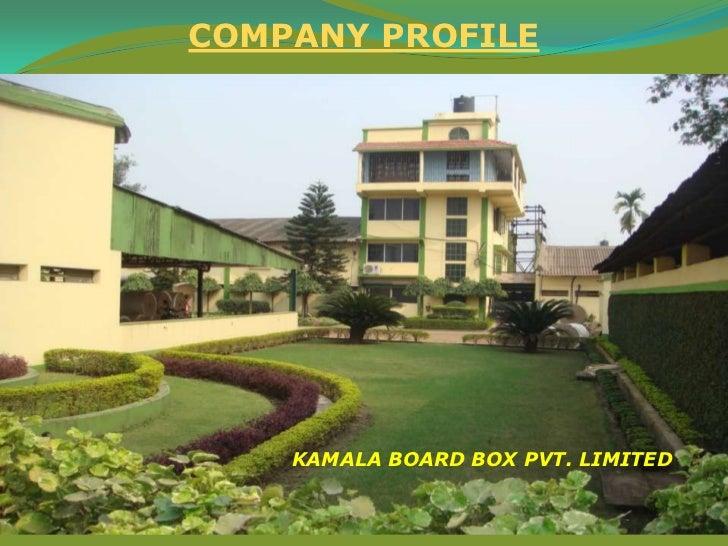 COMPANY PROFILE    KAMALA BOARD BOX PVT. LIMITED