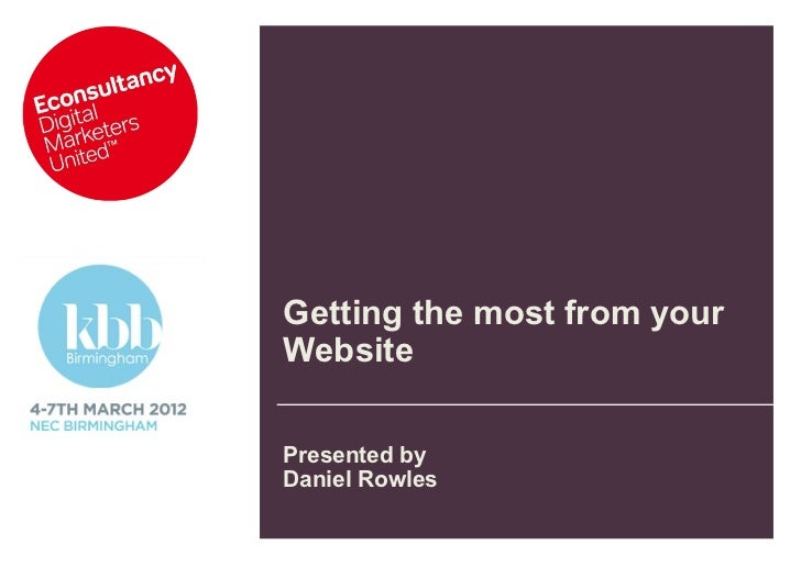 Getting the most from yourWebsitePresented byDaniel Rowles