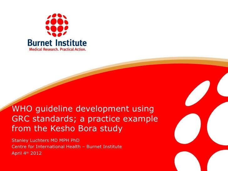 WHO guideline development usingGRC standards; a practice examplefrom the Kesho Bora studyStanley Luchters MD MPH PhDCentre...