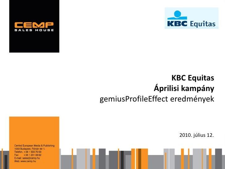 KBC Equitas                Áprilisi kampány gemiusProfileEffect eredmények                         2010. július 12.