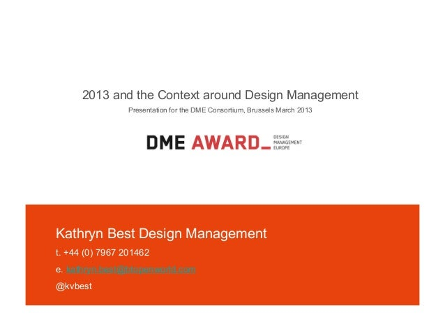 2013 and the Context around Design Management                 Presentation for the DME Consortium, Brussels March 2013Kath...