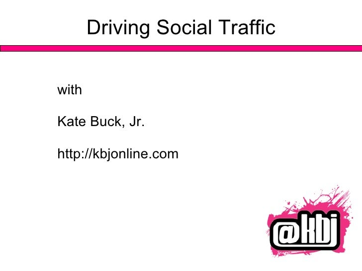 DrivingSocial Traffic with  Kate Buck, Jr. http://kbjonline.com