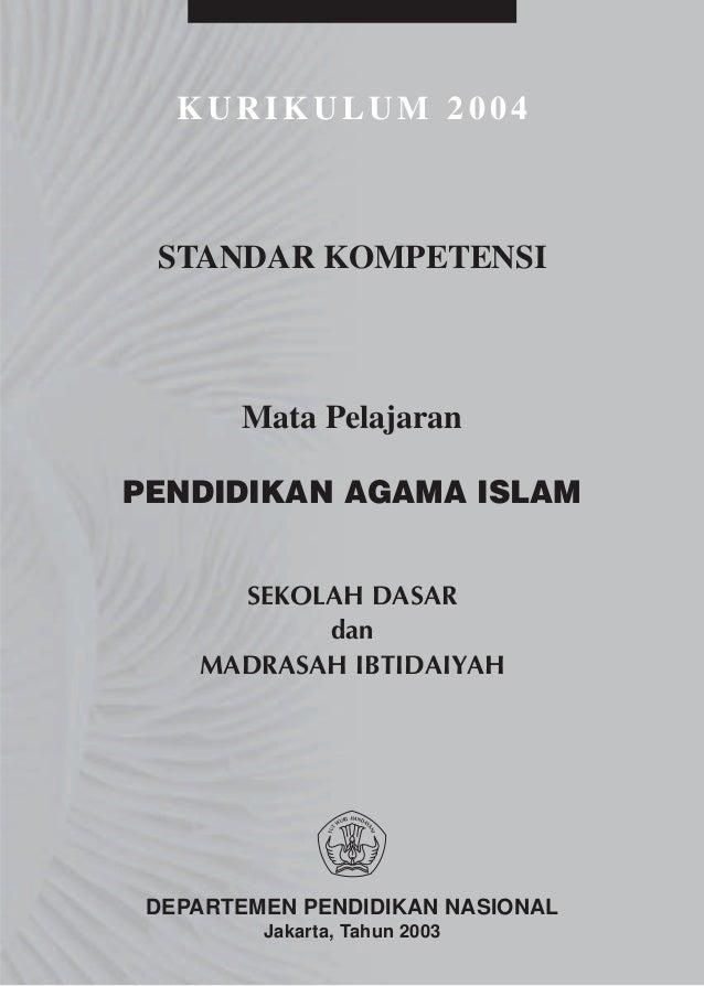 KURIKULUM 2004 STANDAR KOMPETENSI       Mata PelajaranPENDIDIKAN AGAMA ISLAM      SEKOLAH DASAR           dan    MADRASAH ...