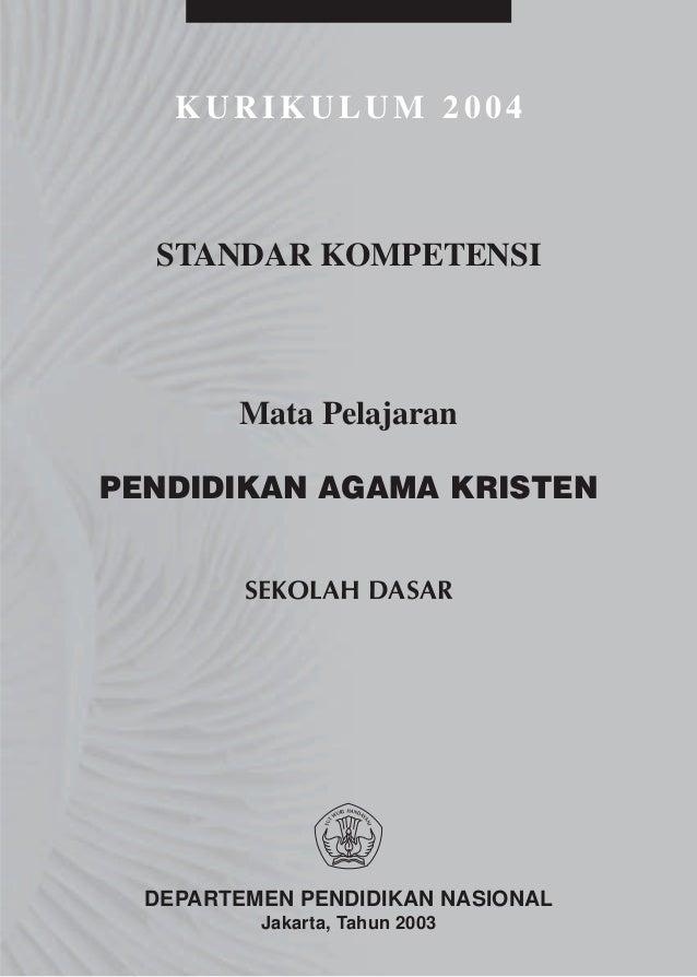 KURIKULUM 2004  STANDAR KOMPETENSI        Mata PelajaranPENDIDIKAN AGAMA KRISTEN         SEKOLAH DASAR  DEPARTEMEN PENDIDI...