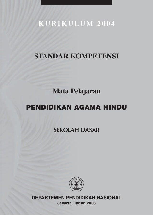 KURIKULUM 2004 STANDAR KOMPETENSI       Mata PelajaranPENDIDIKAN AGAMA HINDU        SEKOLAH DASAR DEPARTEMEN PENDIDIKAN NA...