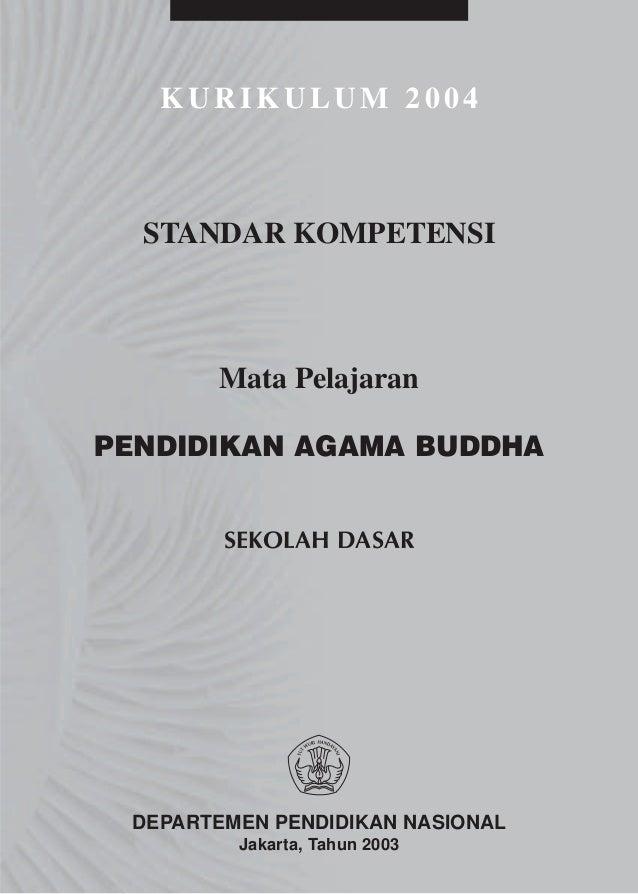 KURIKULUM 2004  STANDAR KOMPETENSI       Mata PelajaranPENDIDIKAN AGAMA BUDDHA        SEKOLAH DASAR DEPARTEMEN PENDIDIKAN ...