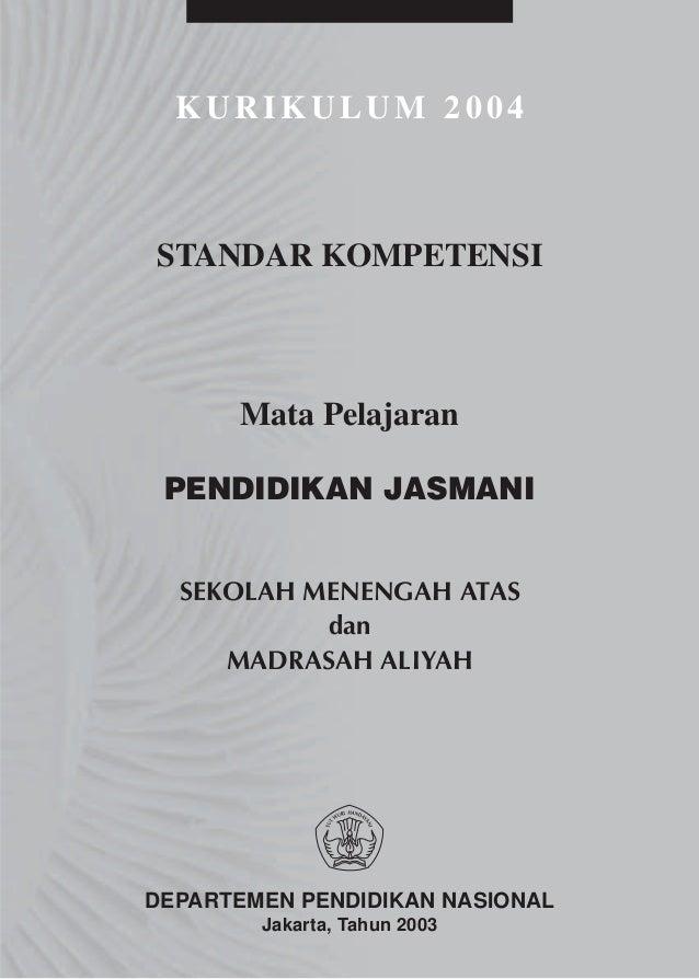 KURIKULUM 2004STANDAR KOMPETENSI      Mata Pelajaran PENDIDIKAN JASMANI  SEKOLAH MENENGAH ATAS           dan     MADRASAH ...