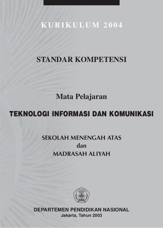 KURIKULUM 2004      STANDAR KOMPETENSI           Mata PelajaranTEKNOLOGI INFORMASI DAN KOMUNIKASI       SEKOLAH MENENGAH A...