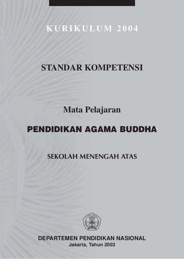 KURIKULUM 2004  STANDAR KOMPETENSI       Mata PelajaranPENDIDIKAN AGAMA BUDDHA   SEKOLAH MENENGAH ATAS DEPARTEMEN PENDIDIK...