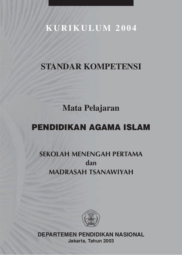 KURIKULUM 2004 STANDAR KOMPETENSI       Mata PelajaranPENDIDIKAN AGAMA ISLAM SEKOLAH MENENGAH PERTAMA            dan    MA...