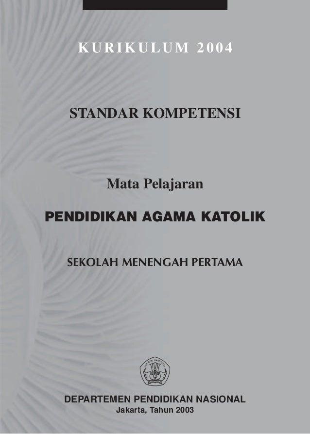 KURIKULUM 2004  STANDAR KOMPETENSI        Mata PelajaranPENDIDIKAN AGAMA KATOLIK  SEKOLAH MENENGAH PERTAMA  DEPARTEMEN PEN...
