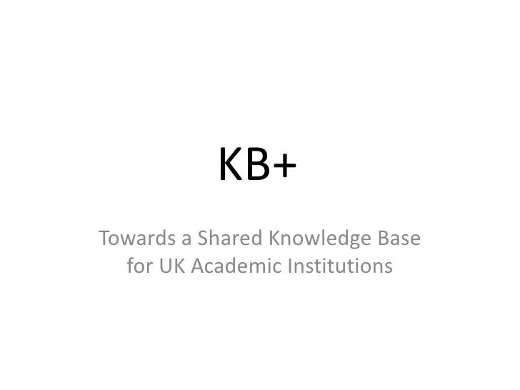 KB+<br />Towards a Shared Knowledge Base for UK Academic Institutions<br />