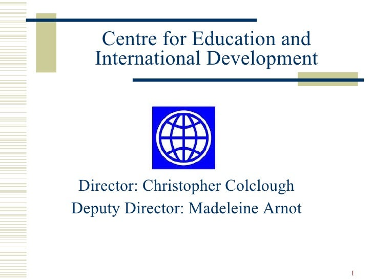 Centre for Education and    International Development      Director: Christopher Colclough Deputy Director: Madeleine Arno...