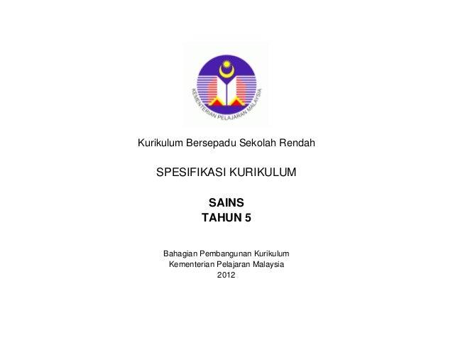Kurikulum Bersepadu Sekolah Rendah   SPESIFIKASI KURIKULUM              SAINS             TAHUN 5    Bahagian Pembangunan ...