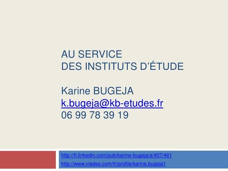 Au service des institutsd'étudeKarine BUGEJAk.bugeja@kb-etudes.fr06 99 78 39 19<br />http://fr.linkedin.com/pub/karine-bug...