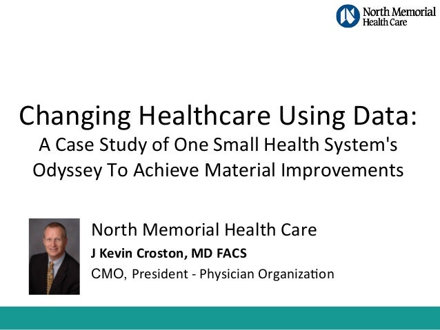Changing	   Healthcare	   Using	   Data:	   	    A	   Case	   Study	   of	   One	   Small	   Health	   System's	    Odysse...