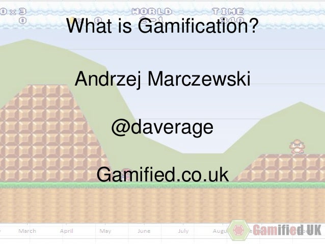 What is Gamification? Andrzej Marczewski @daverage Gamified.co.uk