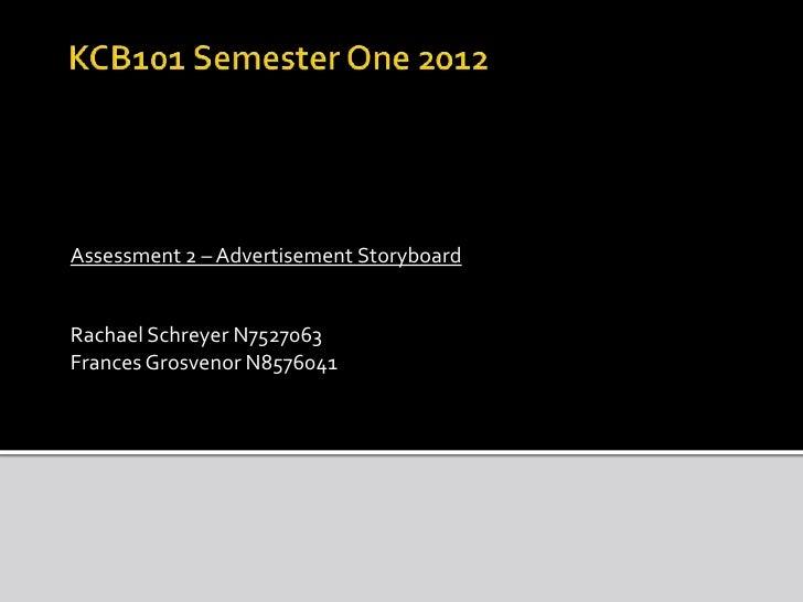 Assessment 2 – Advertisement StoryboardRachael Schreyer N7527063Frances Grosvenor N8576041