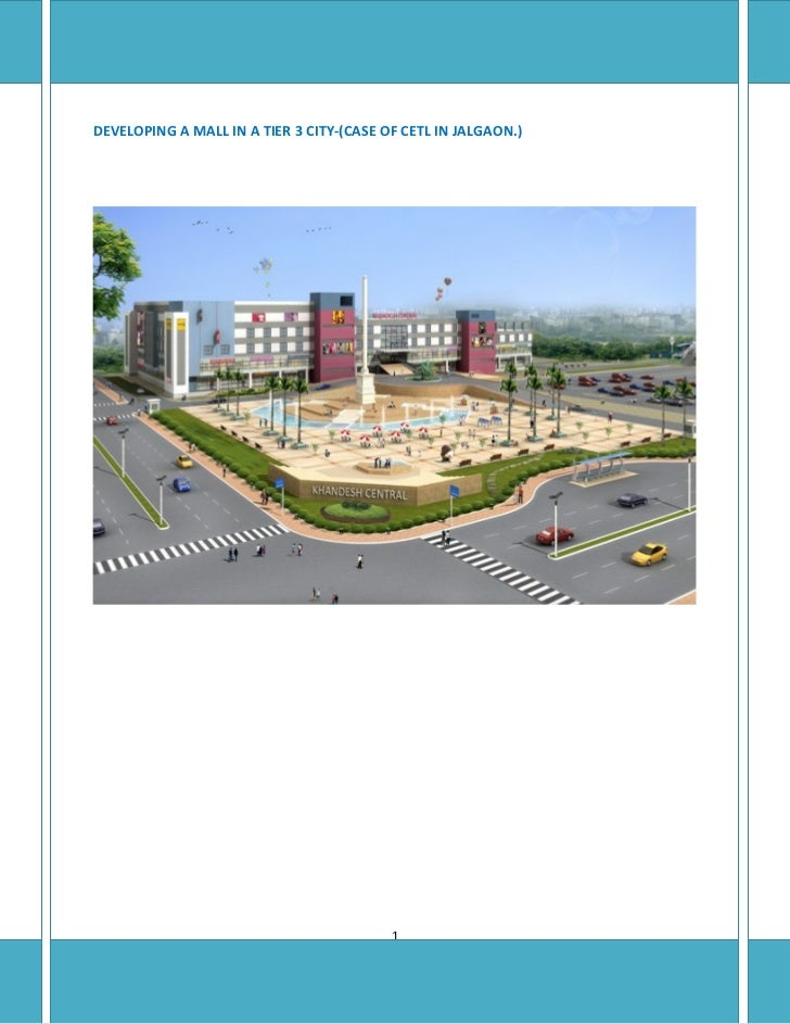 DEVELOPING A MALL IN A TIER 3 CITY-(CASE OF CETL IN JALGAON.)                                          1