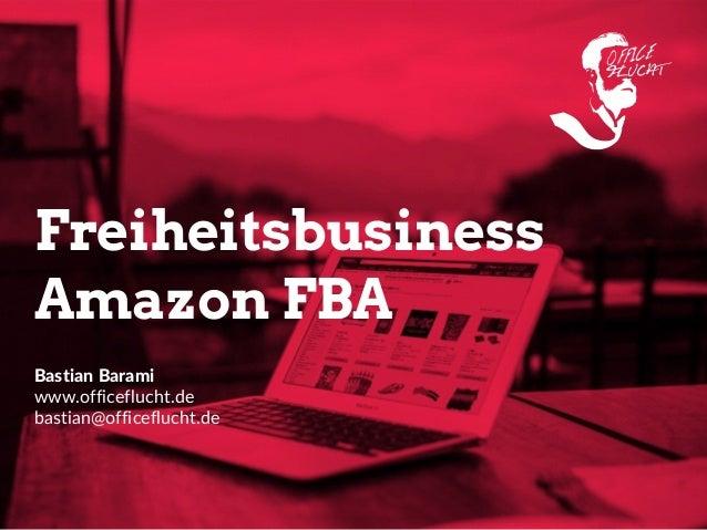 Freiheitsbusiness Amazon FBA Bastian Barami  www.officeflucht.de  bastian@officeflucht.de