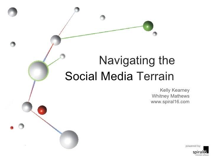 Navigating the  Social Media  Terrain Kelly Kearney Whitney Mathews www.spiral16.com