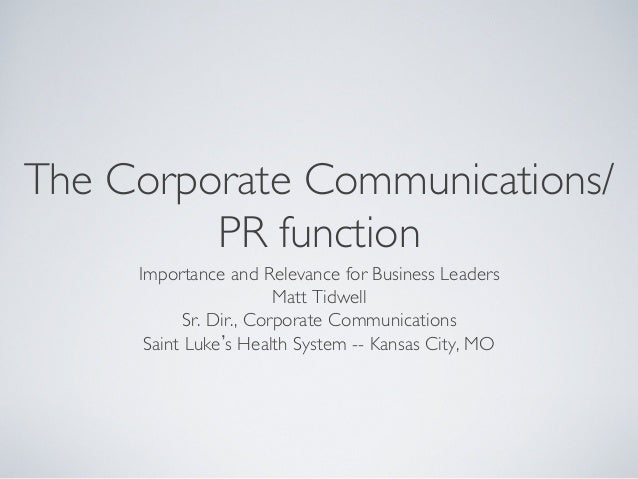 The Corporate Communications/ PR function  Importance and Relevance for Business Leaders  Matt Tidwell  Sr. Dir., Corpo...