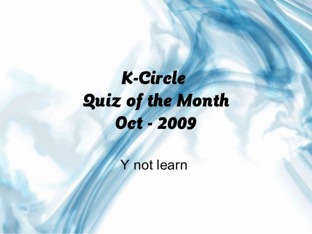 K-CircleQuiz of the Month   Oct - 2009    Y not learn