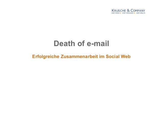 KRUSCHE & COMPANY BEST PEOPLE  BEST TECHNOLOGY  BEST RESULTS Death of e-mail Erfolgreiche Zusammenarbeit im Social Web