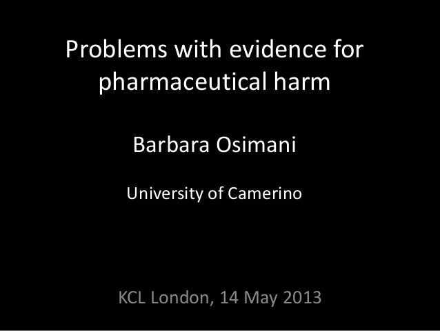 Barbara Osimani, Problems with Evidence of Pharmaceutical Harm. King's College London, Department of Philosophy CHH - Concepts of Health Seminar 14 May 2013
