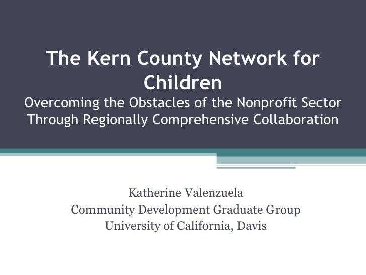 The Kern County Network for              Children Overcoming the Obstacles of the Nonprofit Sector Through Regionally Comp...