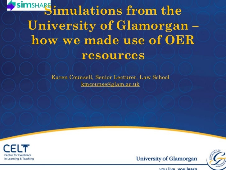 Simulations from the University of Glamorgan – how we made use of OER resources   Karen Counsell, Senior Lecturer, Law Sch...