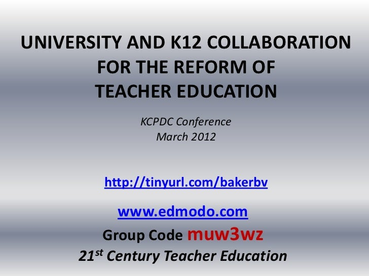 UNIVERSITY AND K12 COLLABORATION       FOR THE REFORM OF       TEACHER EDUCATION             KCPDC Conference             ...